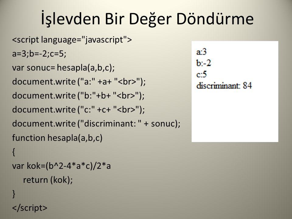 İşlevden Bir Değer Döndürme a=3;b=-2;c=5; var sonuc= hesapla(a,b,c); document.write (