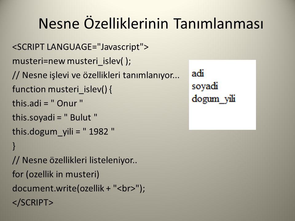 Nesne Özelliklerinin Tanımlanması musteri=new musteri_islev( ); // Nesne işlevi ve özellikleri tanımlanıyor... function musteri_islev() { this.adi =