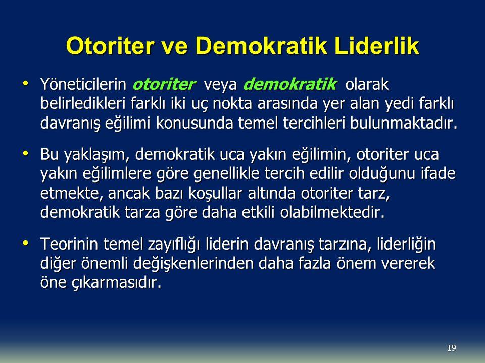 Otoriter ve Demokratik Liderlik Yöneticilerin otoriter veya demokratik olarak belirledikleri farklı iki uç nokta arasında yer alan yedi farklı davranı