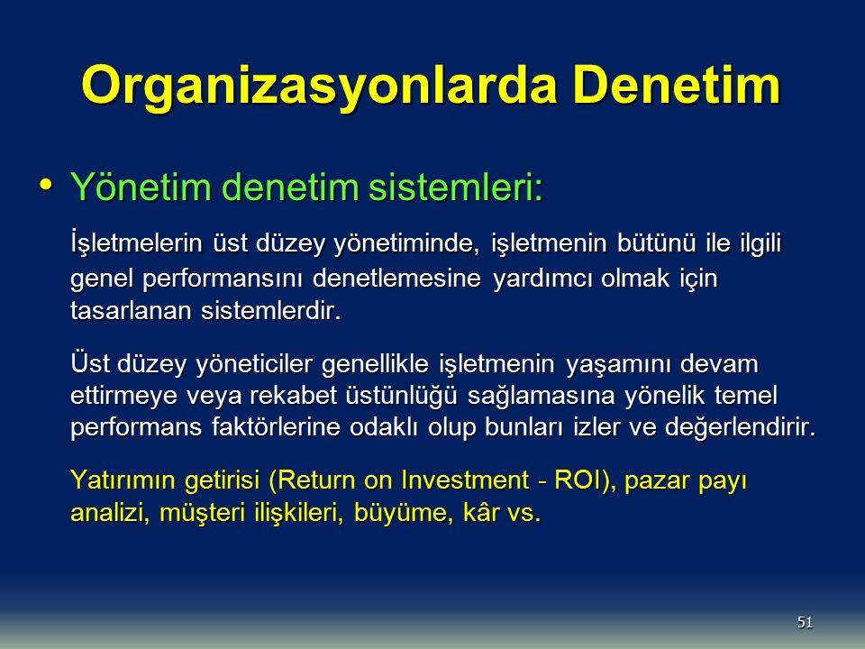 51 Organizasyonlarda Denetim Yönetim denetim sistemleri: Yönetim denetim sistemleri: İşletmelerin üst düzey yönetiminde, işletmenin bütünü ile ilgili