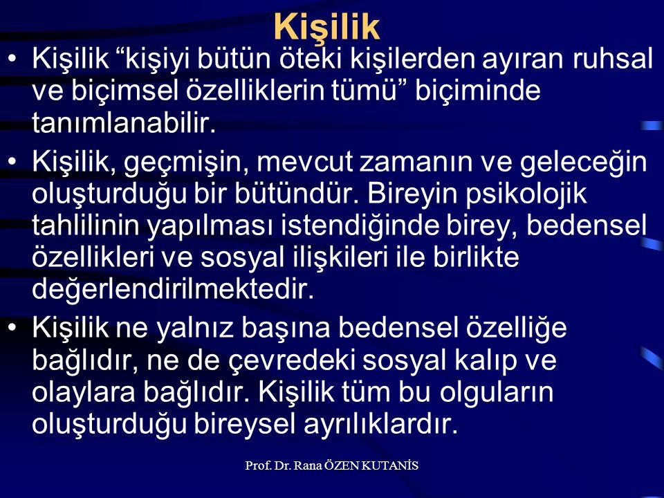 KİŞİLİK VE BİREY Prof. Dr. Rana ÖZEN KUTANİS