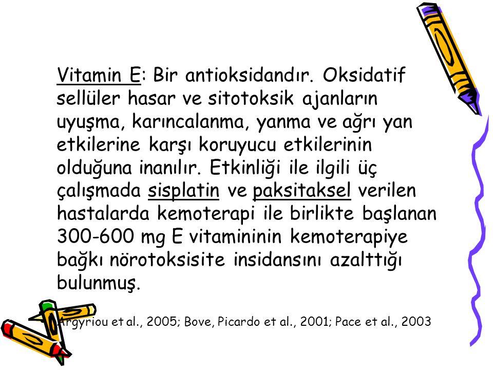 Vitamin E: Bir antioksidandır. Oksidatif sellüler hasar ve sitotoksik ajanların uyuşma, karıncalanma, yanma ve ağrı yan etkilerine karşı koruyucu etki