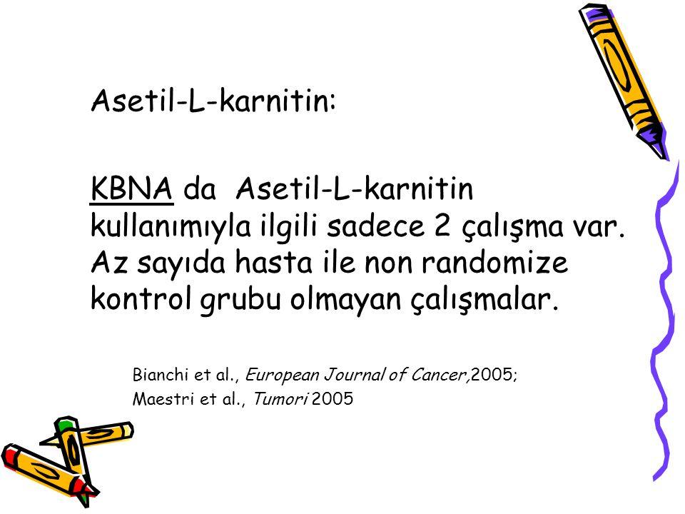 Asetil-L-karnitin: KBNA da Asetil-L-karnitin kullanımıyla ilgili sadece 2 çalışma var. Az sayıda hasta ile non randomize kontrol grubu olmayan çalışma