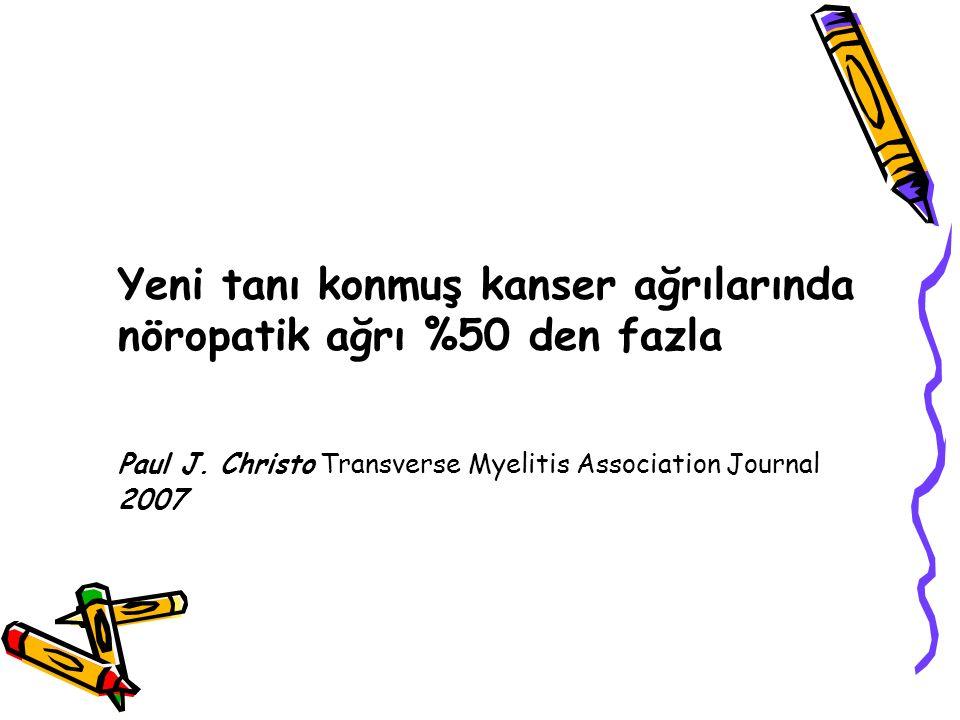 Yeni tanı konmuş kanser ağrılarında nöropatik ağrı %50 den fazla Paul J. Christo Transverse Myelitis Association Journal 2007