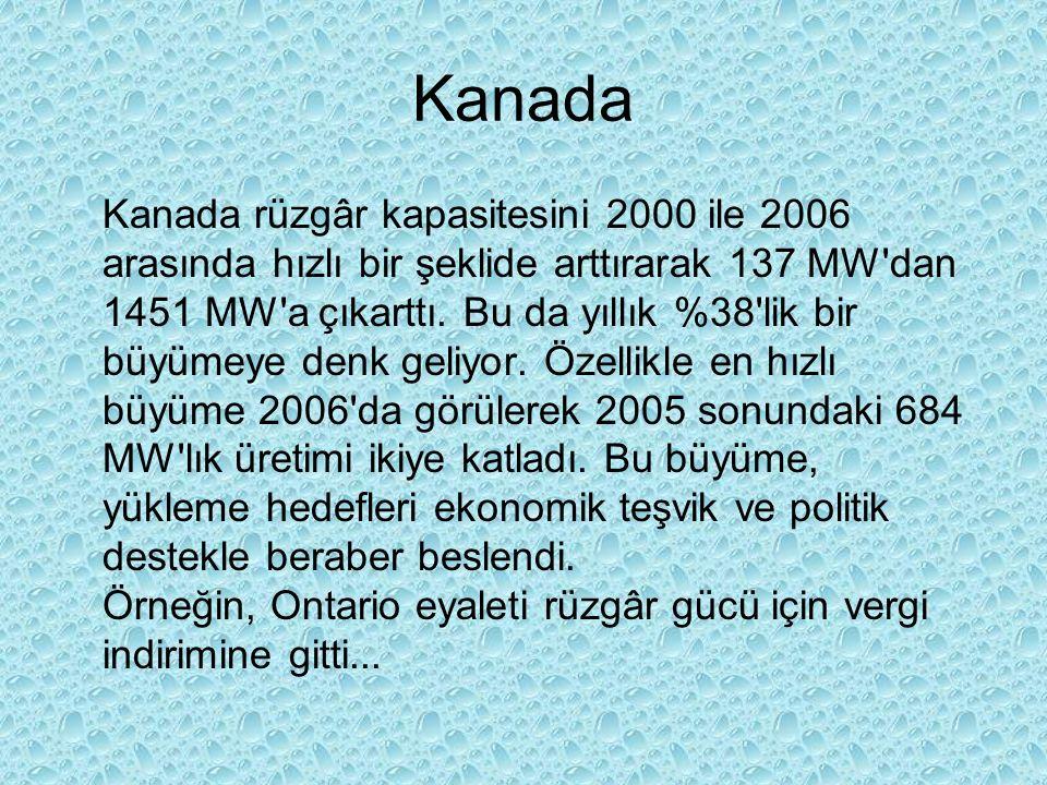 Kanada Kanada rüzgâr kapasitesini 2000 ile 2006 arasında hızlı bir şeklide arttırarak 137 MW'dan 1451 MW'a çıkarttı. Bu da yıllık %38'lik bir büyümeye