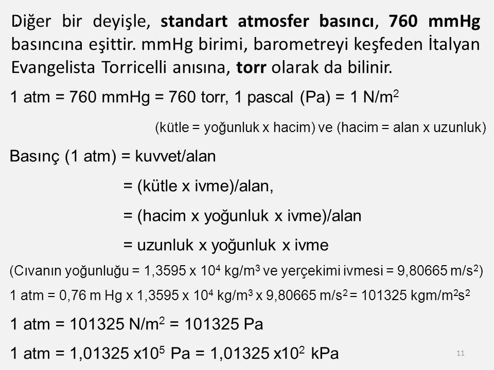 11 Diğer bir deyişle, standart atmosfer basıncı, 760 mmHg basıncına eşittir.