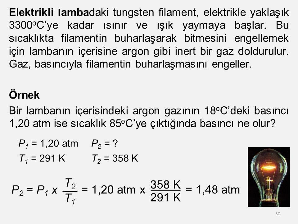 Elektrikli l ambadaki tungsten filament, elektrikle yaklaşık 3300 o C'ye kadar ısınır ve ışık yaymaya başlar.
