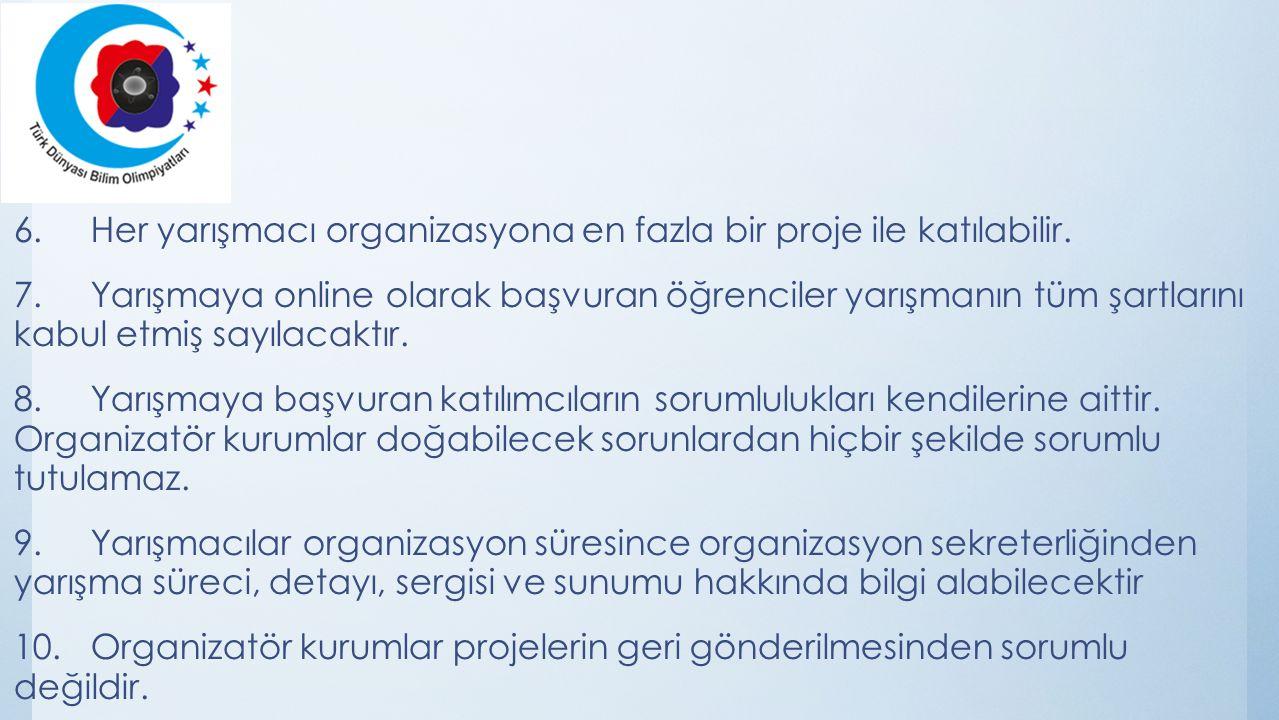 6.Her yarışmacı organizasyona en fazla bir proje ile katılabilir.