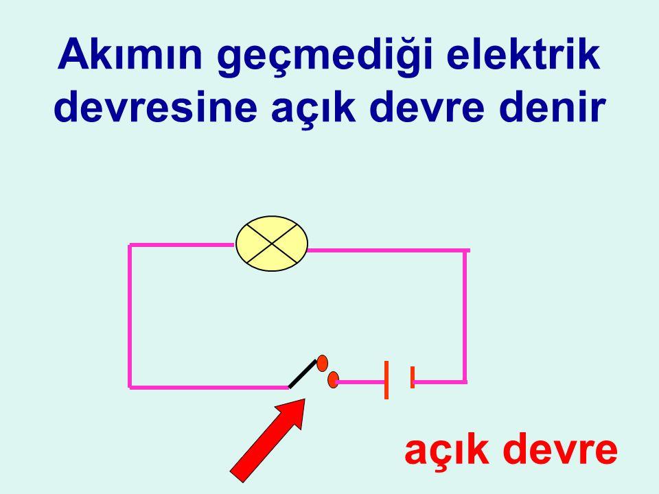 Akımın geçmediği elektrik devresine açık devre denir açık devre