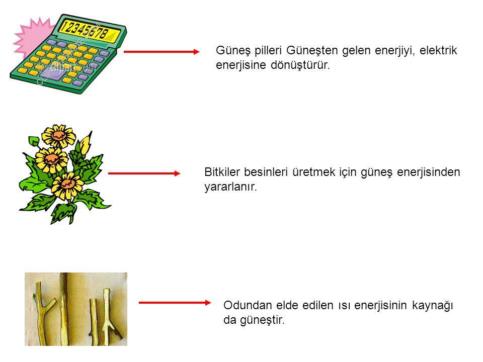 Güneş pilleri Güneşten gelen enerjiyi, elektrik enerjisine dönüştürür. Bitkiler besinleri üretmek için güneş enerjisinden yararlanır. Odundan elde edi