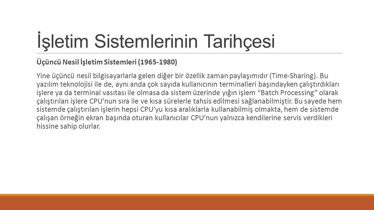 İşletim Sistemlerinin Tarihçesi Üçüncü Nesil İşletim Sistemleri (1965-1980) Yine üçüncü nesil bilgisayarlarla gelen diğer bir özellik zaman paylaşımıdır (Time-Sharing).