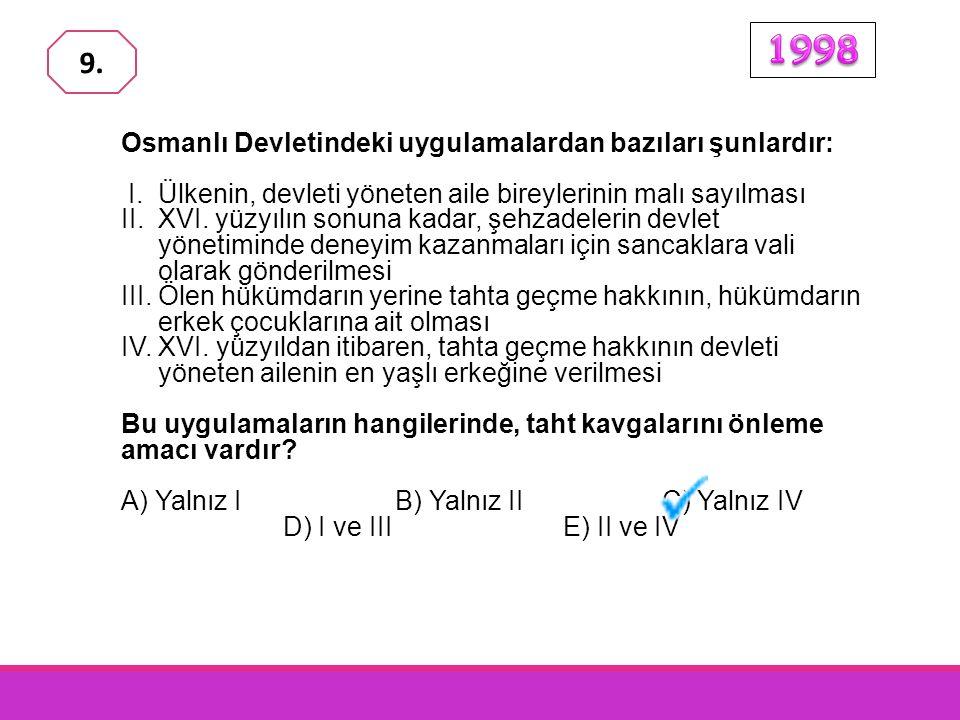 Osmanlı Devletindeki uygulamalardan bazıları şunlardır: I.