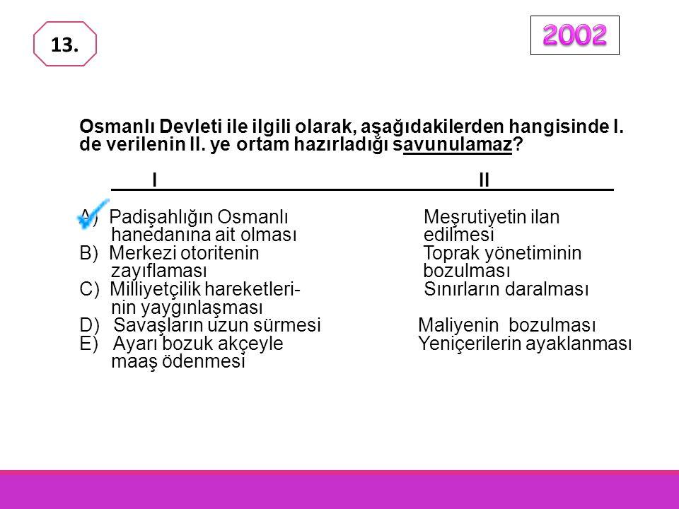 Osmanlı Devleti ile ilgili olarak, aşağıdakilerden hangisinde I.
