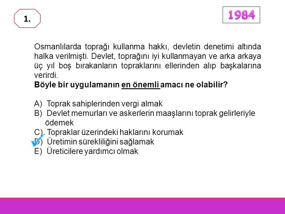 Osmanlılarda toprağı kullanma hakkı, devletin denetimi altında halka verilmişti.