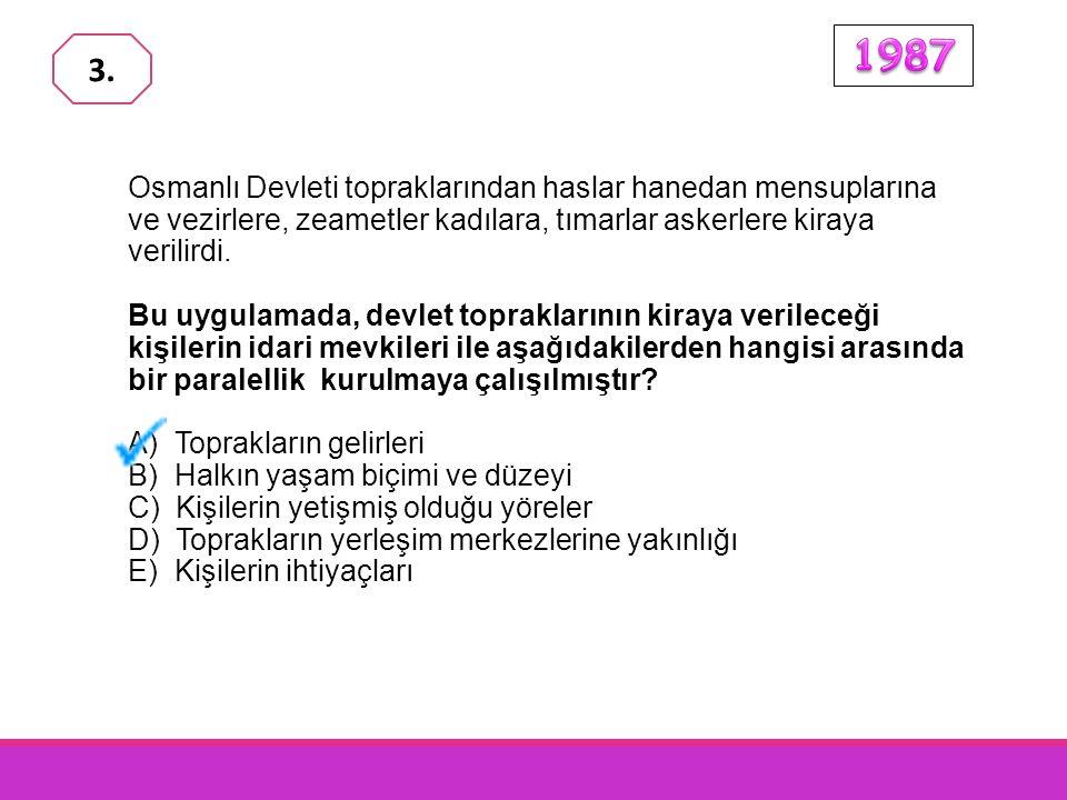 Osmanlı Devleti topraklarından haslar hanedan mensuplarına ve vezirlere, zeametler kadılara, tımarlar askerlere kiraya verilirdi.