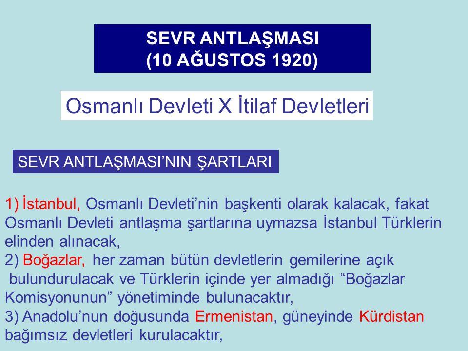 SEVR ANTLAŞMASI (10 AĞUSTOS 1920) Osmanlı Devleti X İtilaf Devletleri SEVR ANTLAŞMASI'NIN ŞARTLARI 1)İstanbul, Osmanlı Devleti'nin başkenti olarak kal