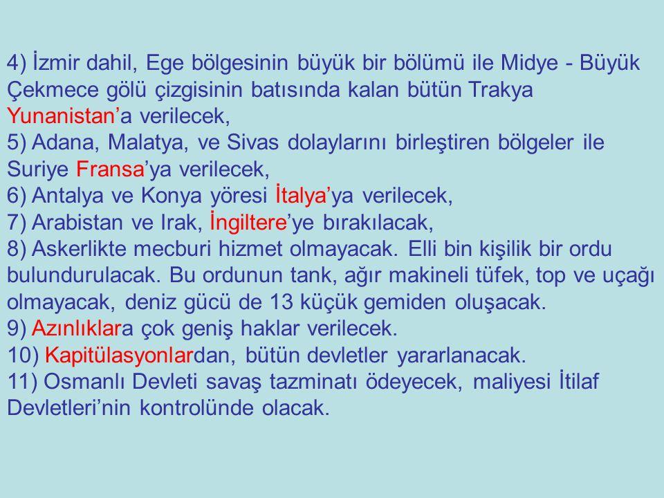 4) İzmir dahil, Ege bölgesinin büyük bir bölümü ile Midye - Büyük Çekmece gölü çizgisinin batısında kalan bütün Trakya Yunanistan'a verilecek, 5) Adan