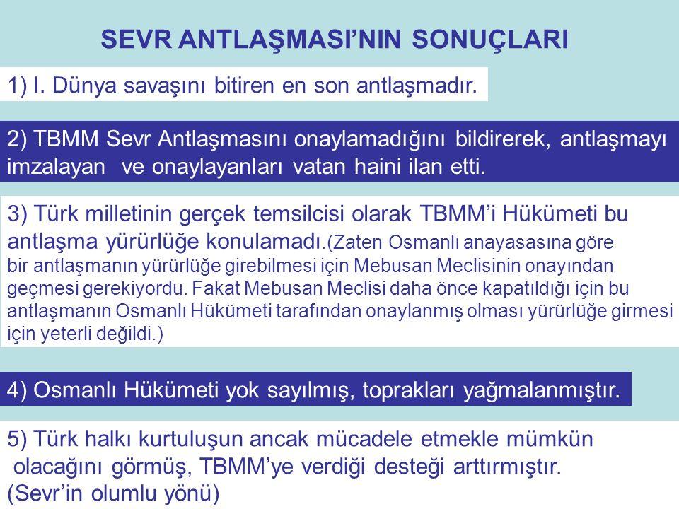ÖRNEK SORU : 1 Sevr Antlaşması'ndan sonra TBMM antlaşmayı tanımadığını bildirmiş, imzalayanları da vatan haini olarak ilan etmiştir.