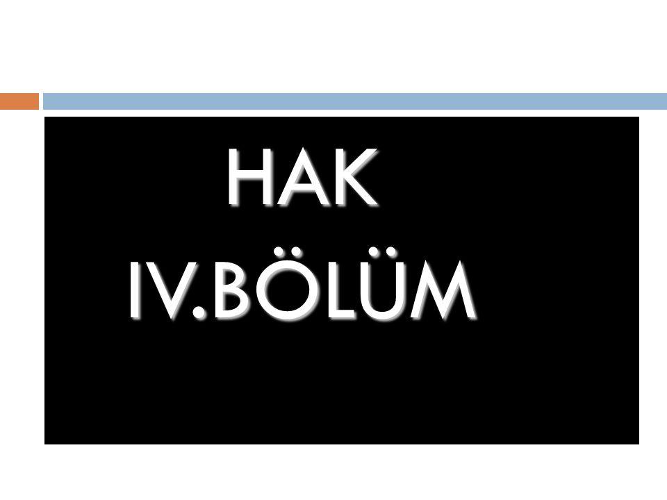 HAK HAK IV.BÖLÜM IV.BÖLÜM