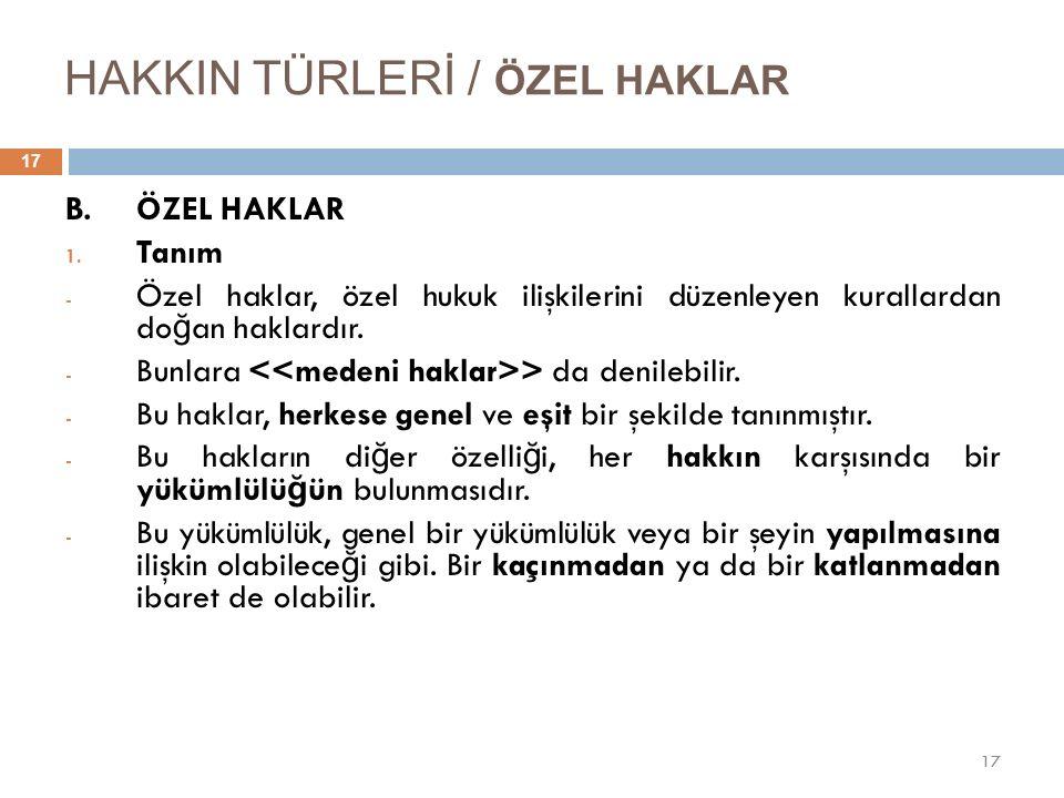 HAKKIN TÜRLERİ / ÖZEL HAKLAR 17 B. ÖZEL HAKLAR 1.