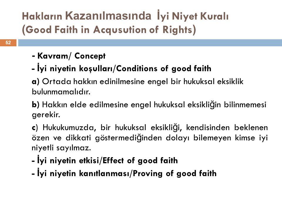 Hakların Kazanılmasında İ yi Niyet Kuralı ( Good Faith in Acqusution of Rights ) 52 - Kavram/ Concept - İ yi niyetin koşulları/Conditions of good faith a) Ortada hakkın edinilmesine engel bir hukuksal eksiklik bulunmamalıdır.