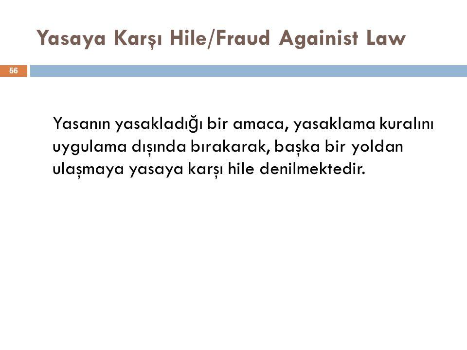 Yasaya Karşı Hile/Fraud Againist Law 56 Yasanın yasakladı ğ ı bir amaca, yasaklama kuralını uygulama dışında bırakarak, başka bir yoldan ulaşmaya yasaya karşı hile denilmektedir.