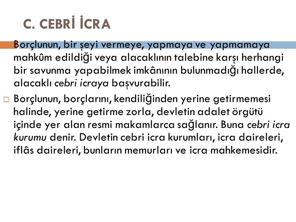 C. CEBR İ İ CRA  Borçlunun, bir şeyi vermeye, yapmaya ve yapmamaya mahkûm edildi ğ i veya alacaklının talebine karşı herhangi bir savunma yapabilmek