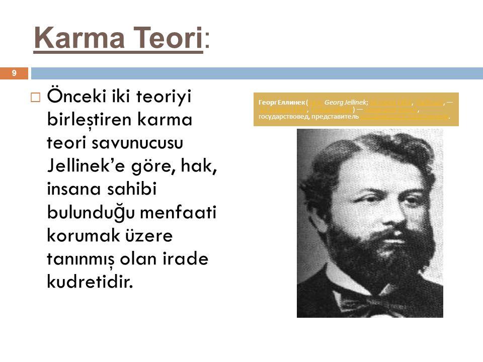 Karma Teori:  Önceki iki teoriyi birleştiren karma teori savunucusu Jellinek'e göre, hak, insana sahibi bulundu ğ u menfaati korumak üzere tanınmış olan irade kudretidir.