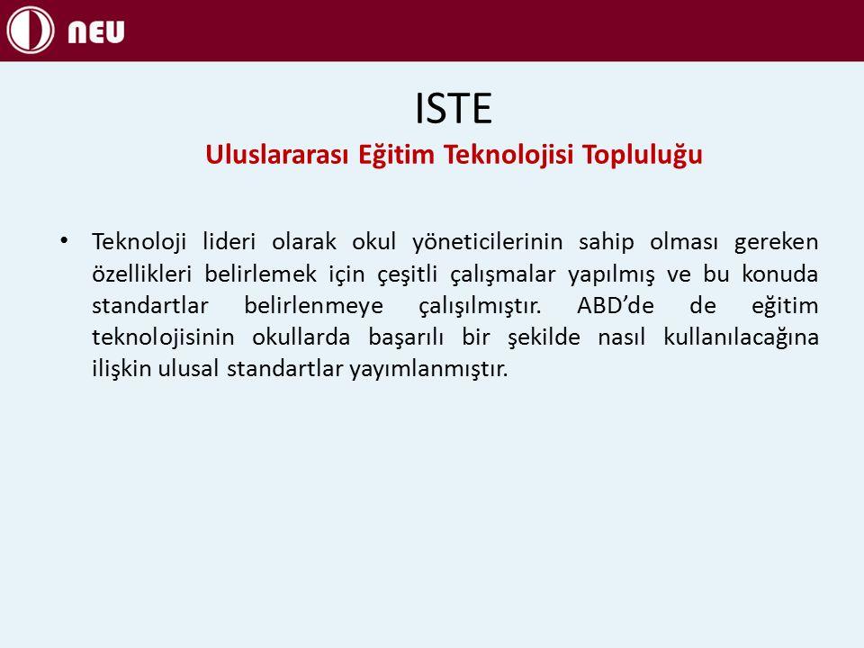 ISTE Uluslararası Eğitim Teknolojisi Topluluğu Teknoloji lideri olarak okul yöneticilerinin sahip olması gereken özellikleri belirlemek için çeşitli çalışmalar yapılmış ve bu konuda standartlar belirlenmeye çalışılmıştır.