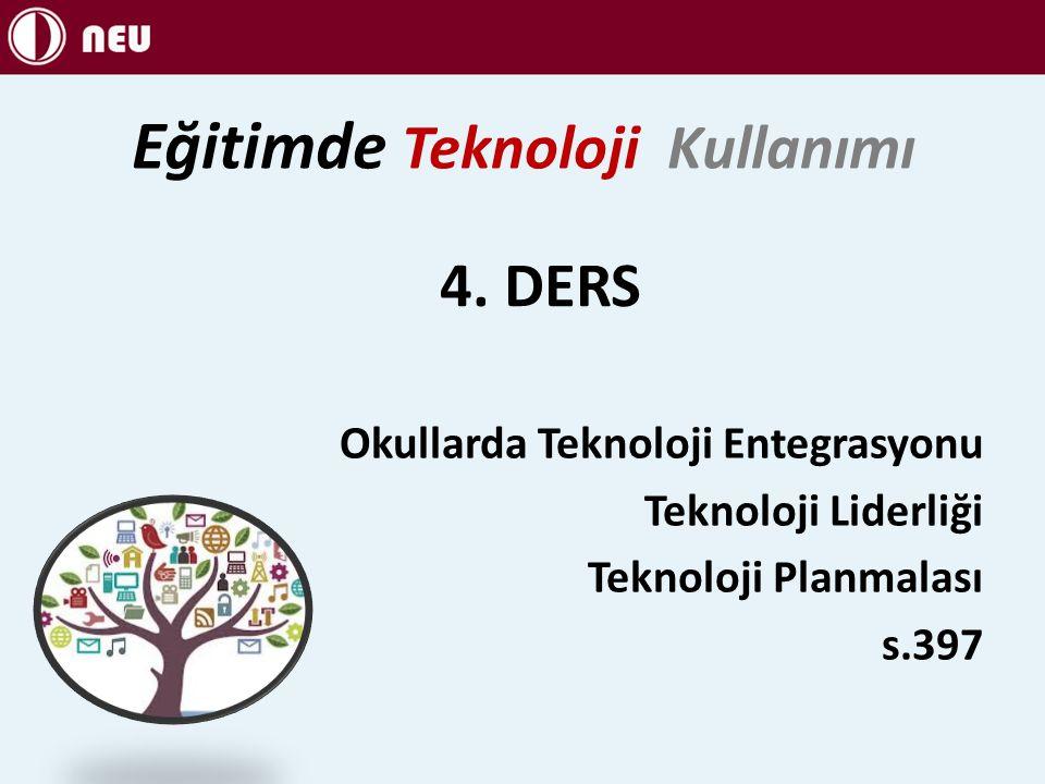4. DERS Okullarda Teknoloji Entegrasyonu Teknoloji Liderliği Teknoloji Planmalası s.397 Eğitimde Teknoloji Kullanımı