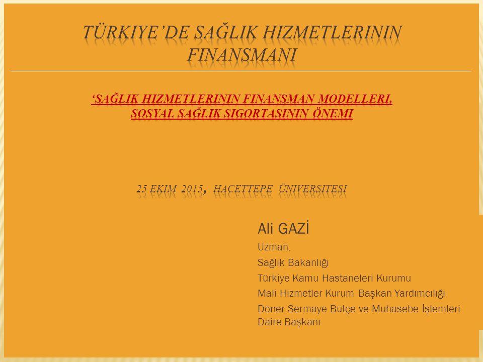 Türkiye Sağlık Sistemi: Sağlığın Finansmanı SGK-Sağlık Bakanlığı Uygulaması SABİT BÜTÇE= GLOBAL BÜTÇE = GÖTÜRÜ BEDEL HİZMET ALIMI Global bütçe; Bir mali yılda sağlık hizmetleri sunumu için bir harcama sınırını ve hedefini ifade eder.