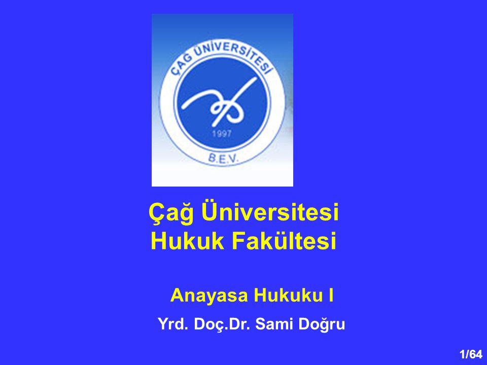 1/64 Çağ Üniversitesi Hukuk Fakültesi Anayasa Hukuku I Yrd. Doç.Dr. Sami Doğru