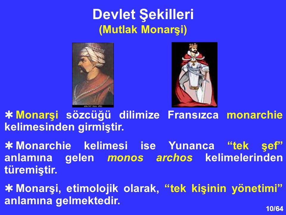 """10/64 Devlet Şekilleri (Mutlak Monarşi)  Monarşi sözcüğü dilimize Fransızca monarchie kelimesinden girmiştir.  Monarchie kelimesi ise Yunanca """"tek ş"""