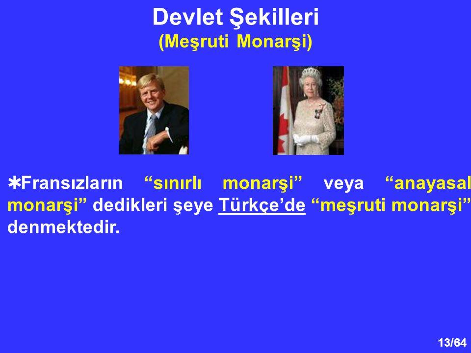 """13/64 Devlet Şekilleri (Meşruti Monarşi)  Fransızların """"sınırlı monarşi"""" veya """"anayasal monarşi"""" dedikleri şeye Türkçe'de """"meşruti monarşi"""" denmekted"""