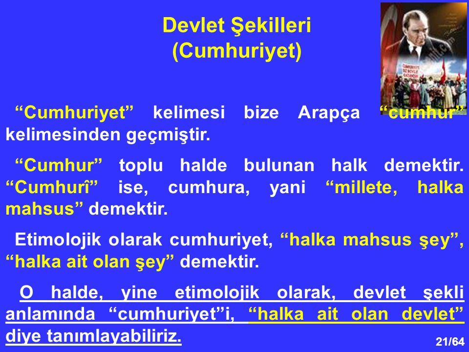 """21/64 """"Cumhuriyet"""" kelimesi bize Arapça """"cumhur"""" kelimesinden geçmiştir. """"Cumhur"""" toplu halde bulunan halk demektir. """"Cumhurî"""" ise, cumhura, yani """"mil"""