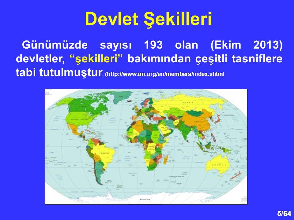 """5/64 Devlet Şekilleri Günümüzde sayısı 193 olan (Ekim 2013) devletler, """"şekilleri"""" bakımından çeşitli tasniflere tabi tutulmuştur. (http://www.un.org/"""