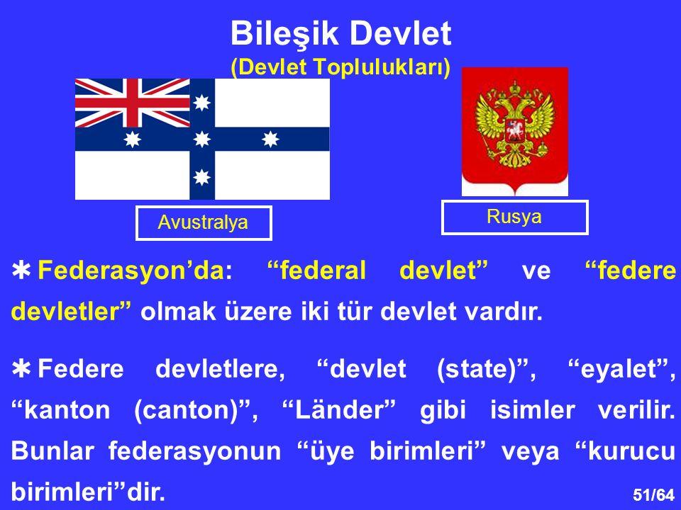 """51/64 Bileşik Devlet (Devlet Toplulukları)  Federasyon'da: """"federal devlet"""" ve """"federe devletler"""" olmak üzere iki tür devlet vardır.  Federe devletl"""