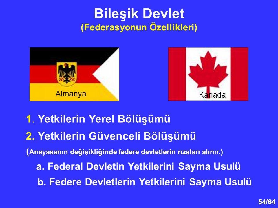 54/64 Bileşik Devlet (Federasyonun Özellikleri) 1. Yetkilerin Yerel Bölüşümü 2. Yetkilerin Güvenceli Bölüşümü ( Anayasanın değişikliğinde federe devle
