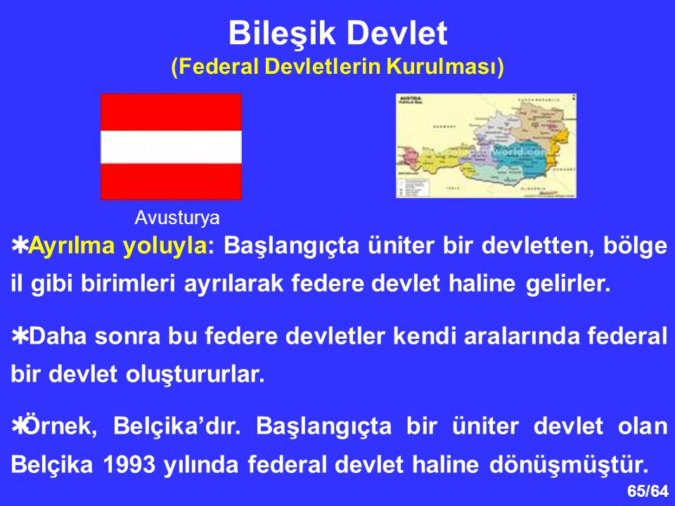 65/64  Ayrılma yoluyla: Başlangıçta üniter bir devletten, bölge il gibi birimleri ayrılarak federe devlet haline gelirler.  Daha sonra bu federe dev