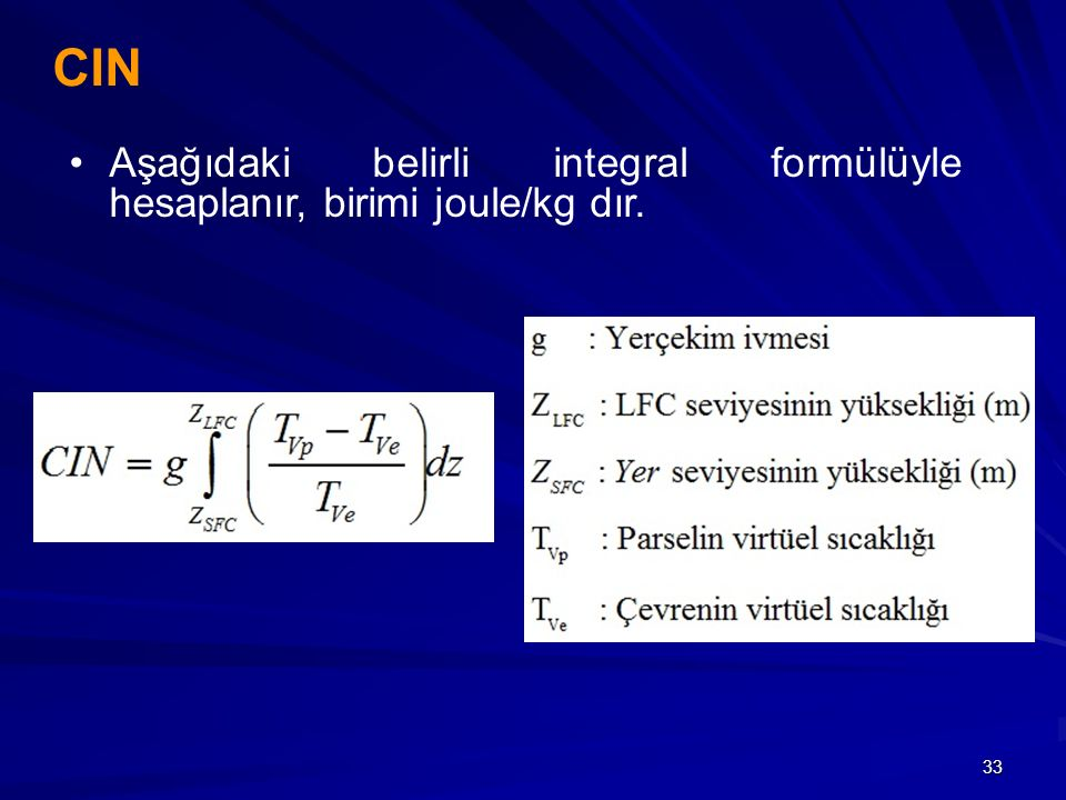 33 CIN Aşağıdaki belirli integral formülüyle hesaplanır, birimi joule/kg dır.