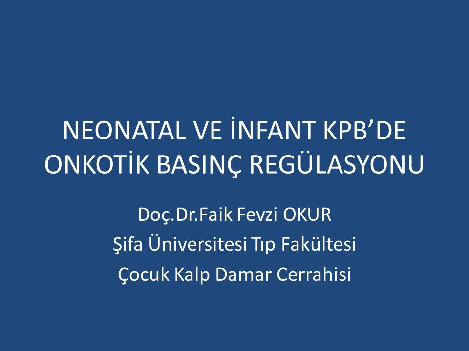 NEONATAL VE İNFANT KPB'DE ONKOTİK BASINÇ REGÜLASYONU Doç.Dr.Faik Fevzi OKUR Şifa Üniversitesi Tıp Fakültesi Çocuk Kalp Damar Cerrahisi
