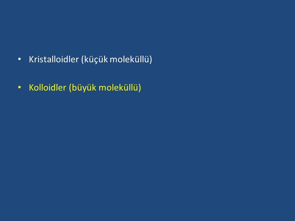 Kristalloidler (küçük moleküllü) Kolloidler (büyük moleküllü)