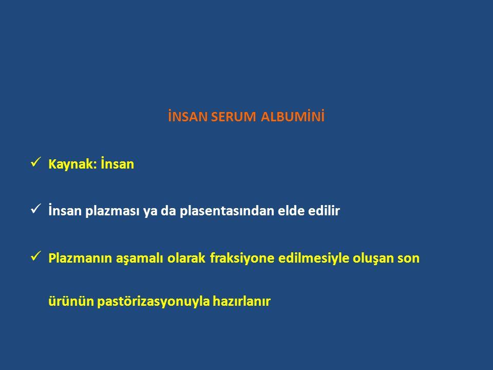 İNSAN SERUM ALBUMİNİ Kaynak: İnsan İnsan plazması ya da plasentasından elde edilir Plazmanın aşamalı olarak fraksiyone edilmesiyle oluşan son ürünün pastörizasyonuyla hazırlanır