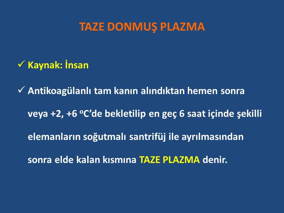TAZE DONMUŞ PLAZMA Kaynak: İnsan Antikoagülanlı tam kanın alındıktan hemen sonra veya +2, +6 o C'de bekletilip en geç 6 saat içinde şekilli elemanların soğutmalı santrifüj ile ayrılmasından sonra elde kalan kısmına TAZE PLAZMA denir.