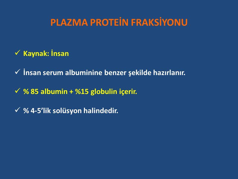 PLAZMA PROTEİN FRAKSİYONU Kaynak: İnsan İnsan serum albuminine benzer şekilde hazırlanır.