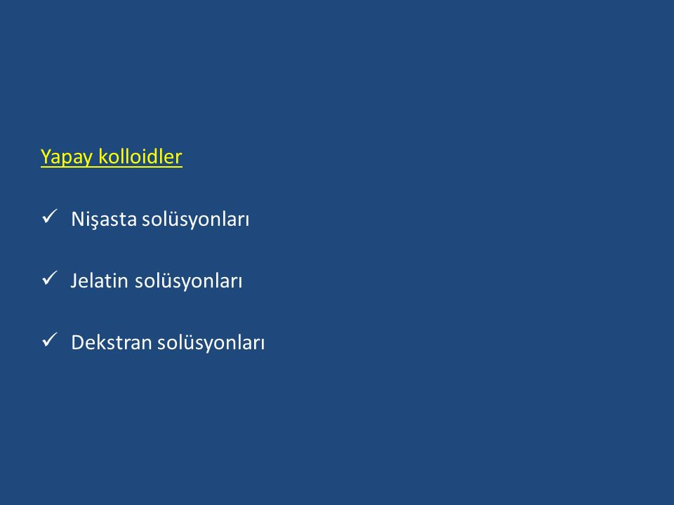 Yapay kolloidler Nişasta solüsyonları Jelatin solüsyonları Dekstran solüsyonları