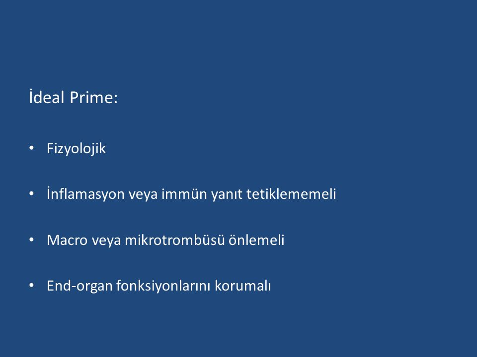 İdeal Prime: Fizyolojik İnflamasyon veya immün yanıt tetiklememeli Macro veya mikrotrombüsü önlemeli End-organ fonksiyonlarını korumalı