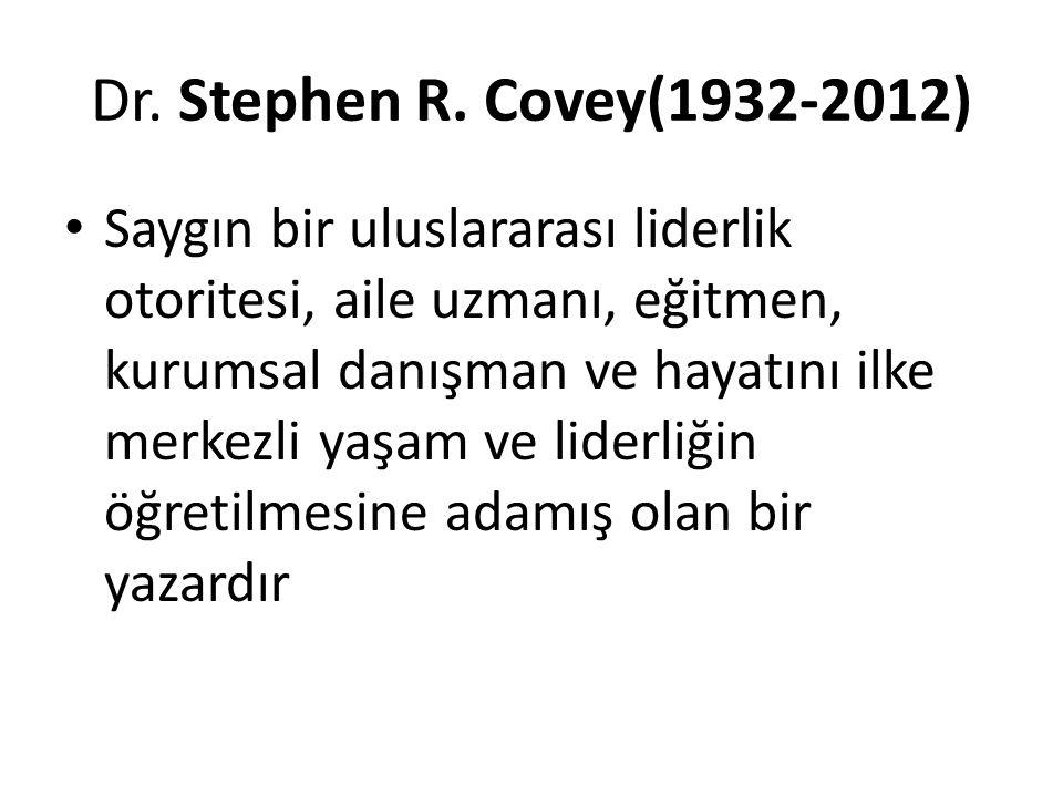 Dr. Stephen R. Covey(1932-2012) Saygın bir uluslararası liderlik otoritesi, aile uzmanı, eğitmen, kurumsal danışman ve hayatını ilke merkezli yaşam ve