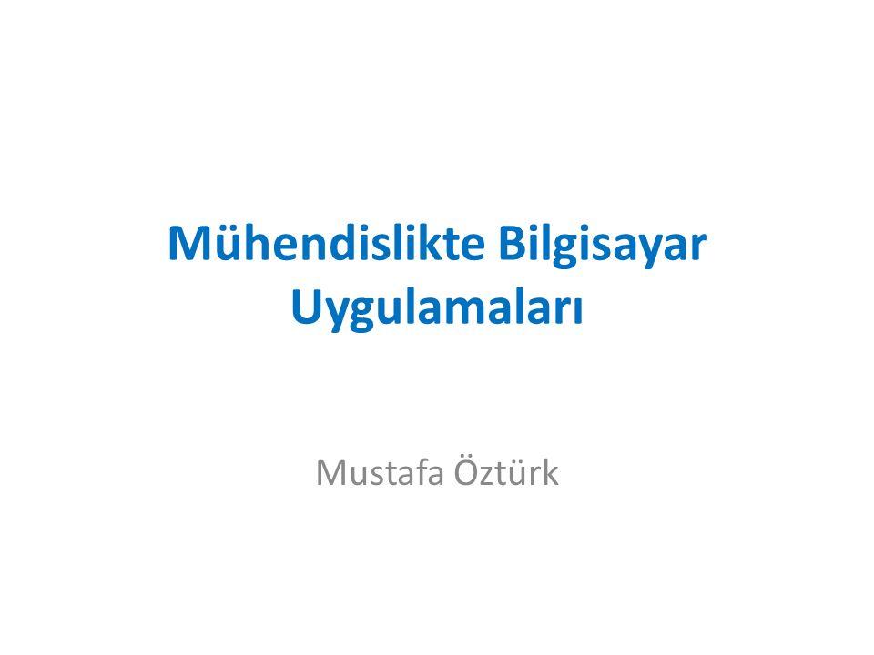 Mühendislikte Bilgisayar Uygulamaları Mustafa Öztürk