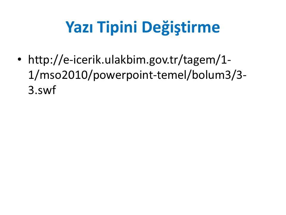Yazı Tipini Değiştirme http://e-icerik.ulakbim.gov.tr/tagem/1- 1/mso2010/powerpoint-temel/bolum3/3- 3.swf